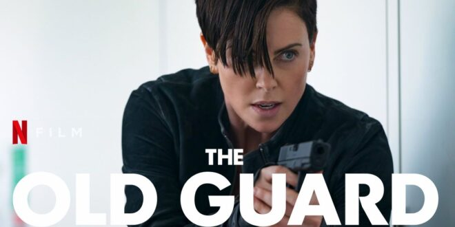 Finalni trailer za The Old Guard gdje Charlize Theron tumači opaku besmrtnu ratnicu!